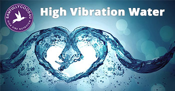 High Vibration Water